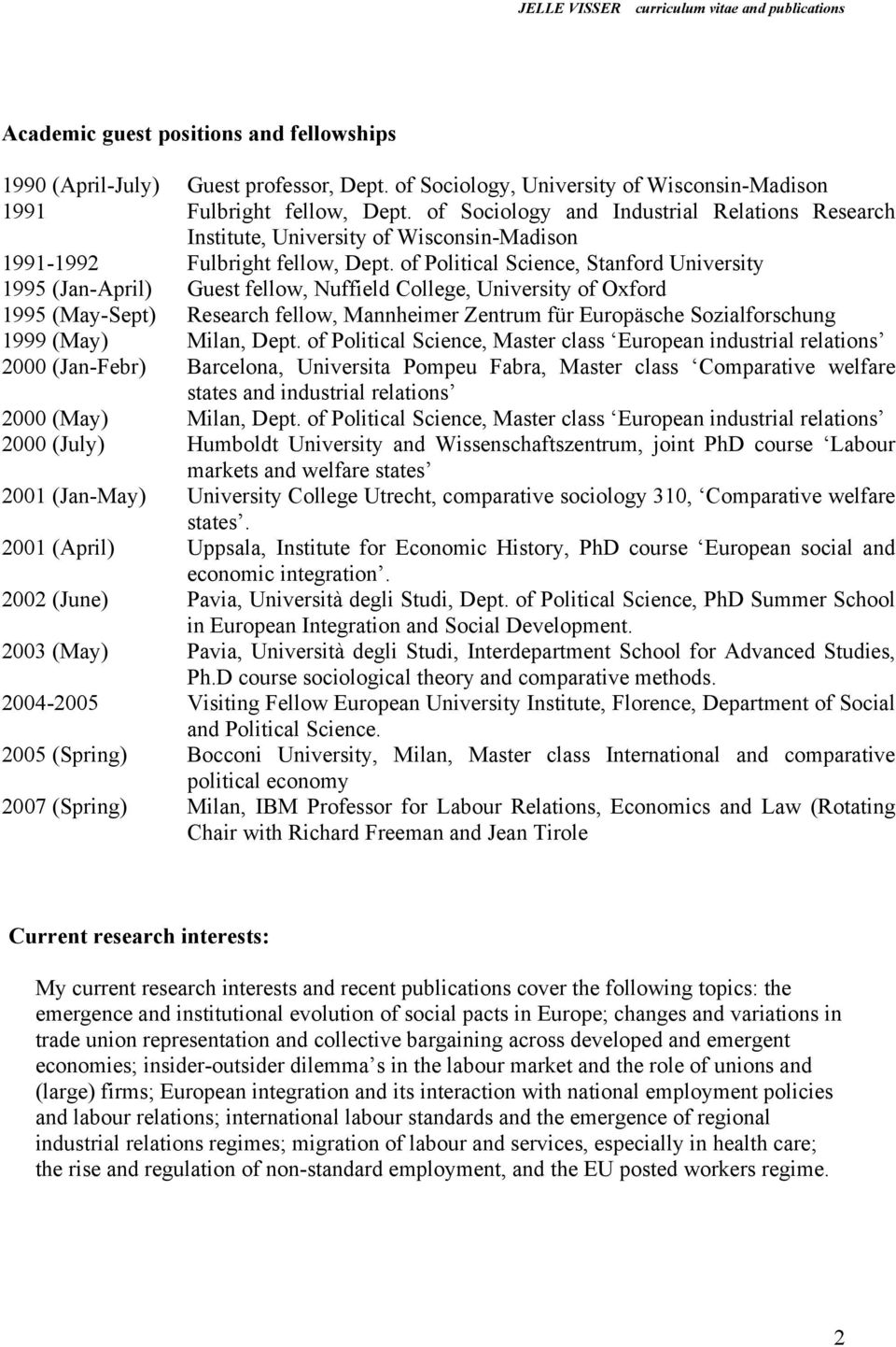 of Political Science, Stanford University 1995 (Jan-April) Guest fellow, Nuffield College, University of Oxford 1995 (May-Sept) Research fellow, Mannheimer Zentrum für Europäsche Sozialforschung 1999
