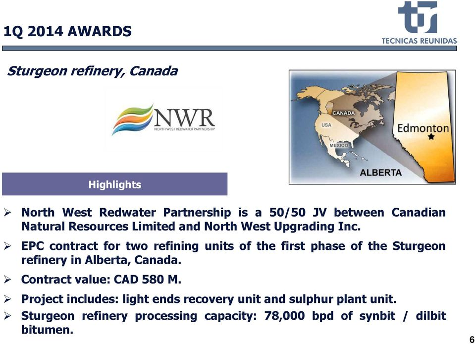 EPC contract for two refining units of the first phase of the Sturgeon refinery in Alberta, Canada.