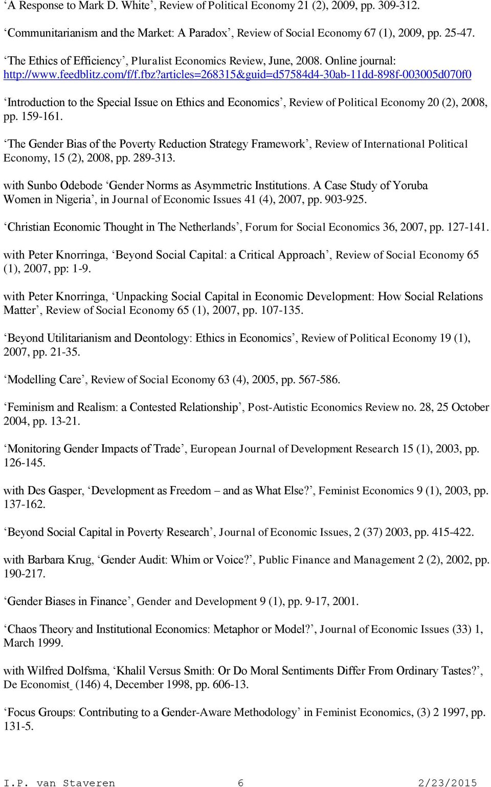 articles=268315&guid=d57584d4-30ab-11dd-898f-003005d070f0 Introduction to the Special Issue on Ethics and Economics, Review of Political Economy 20 (2), 2008, pp. 159-161.