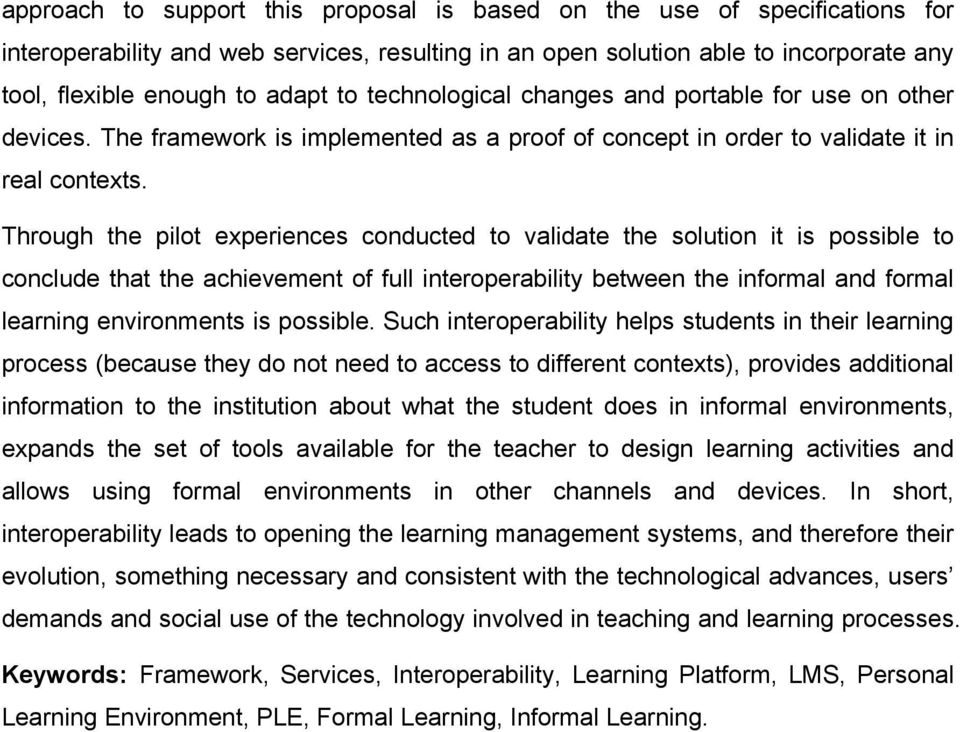 Through the pilot experiences conducted to validate the solution it is possible to conclude that the achievement of full interoperability between the informal and formal learning environments is