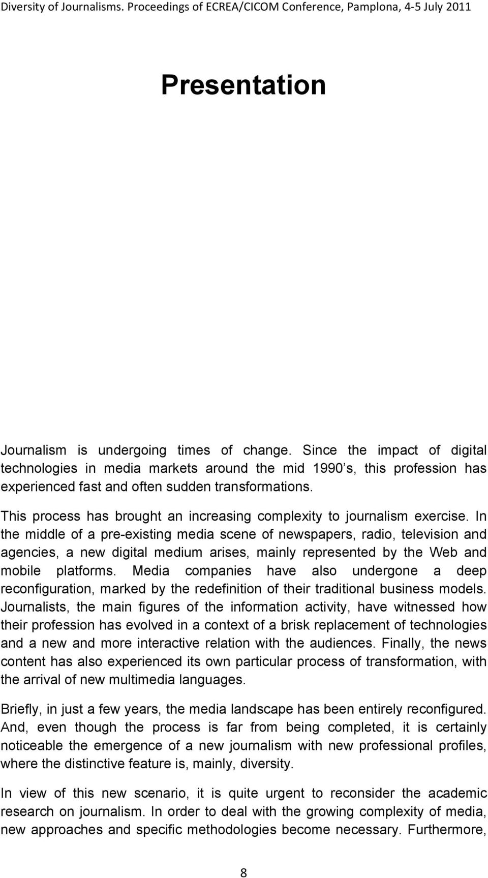 This process has brought an increasing complexity to journalism exercise.