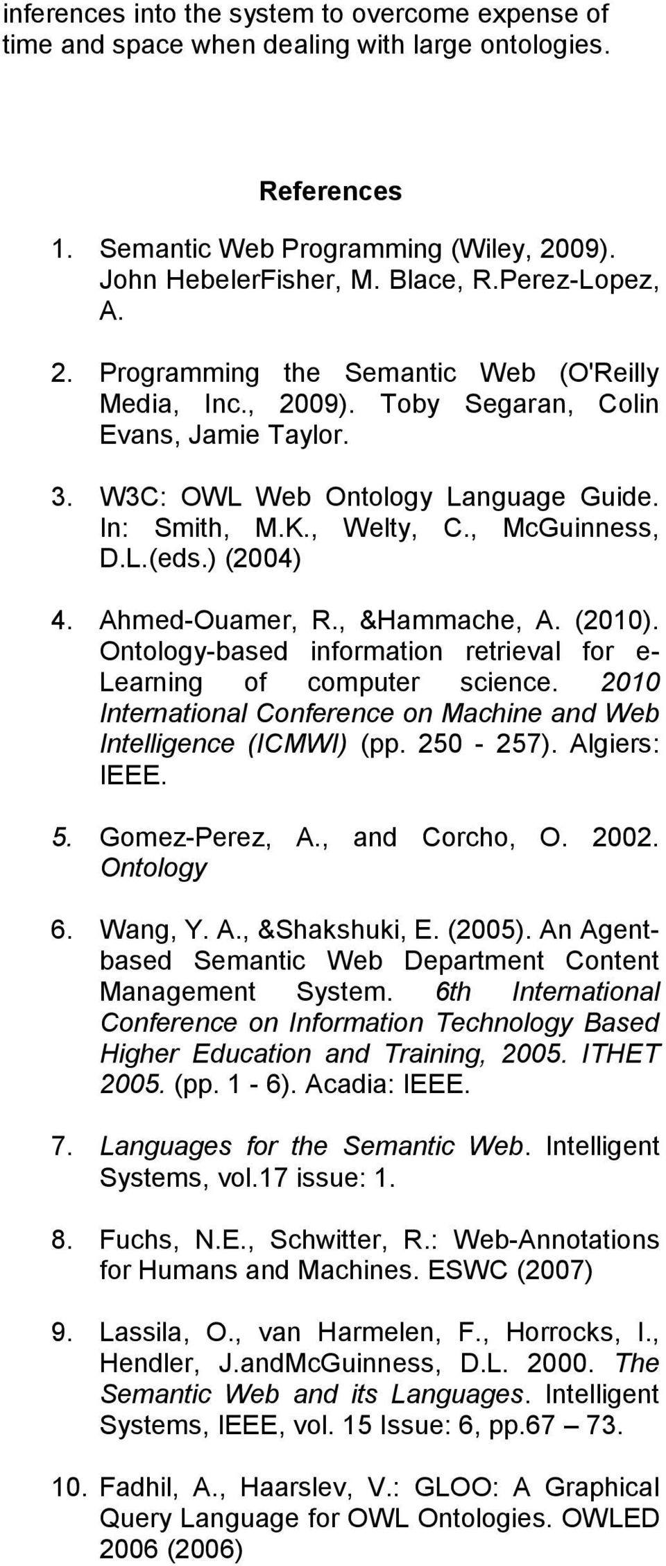 , McGuinness, D.L.(eds.) (2004) 4. Ahmed-Ouamer, R., &Hammache, A. (2010). Ontology-based information retrieval for e- Learning of computer science.