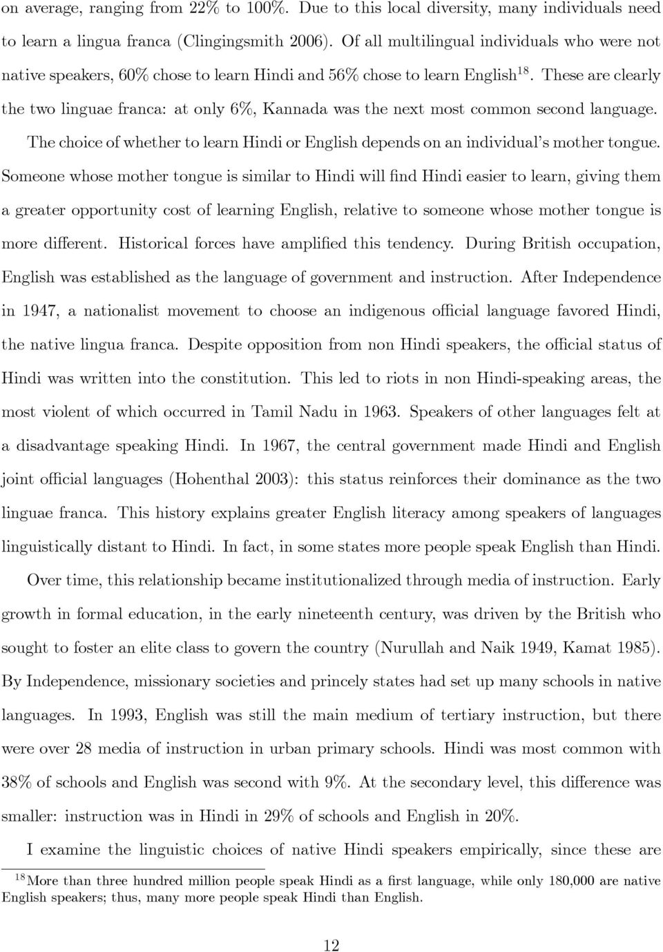 These are clearly the two linguae franca: at only 6%, Kannada was the next most common second language. The choice of whether to learn Hindi or English depends on an individual s mother tongue.