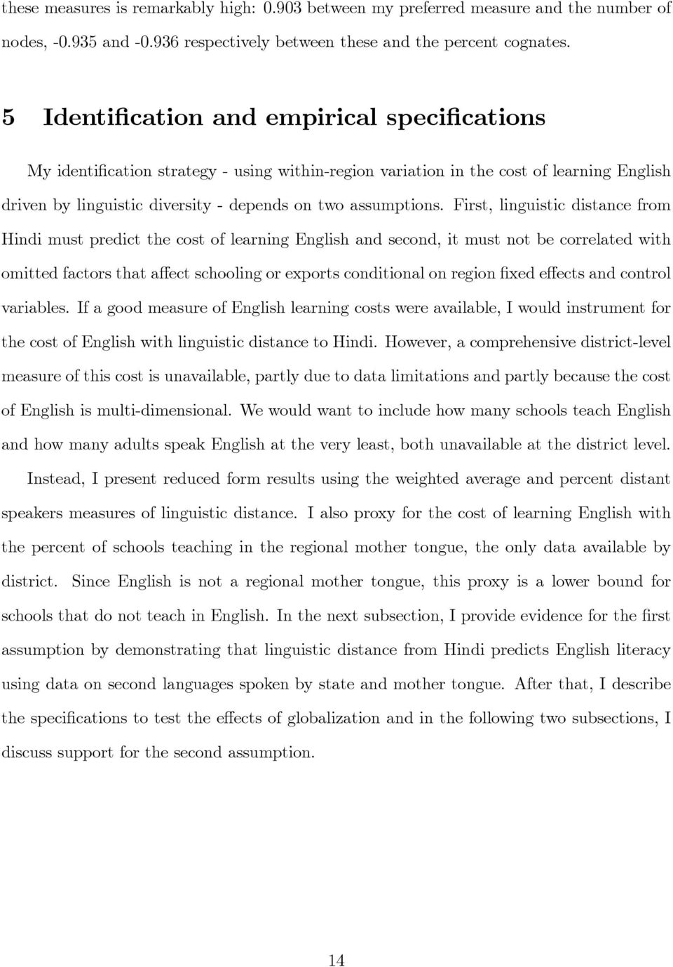 First, linguistic distance from Hindi must predict the cost of learning English and second, it must not be correlated with omitted factors that a ect schooling or exports conditional on region xed e