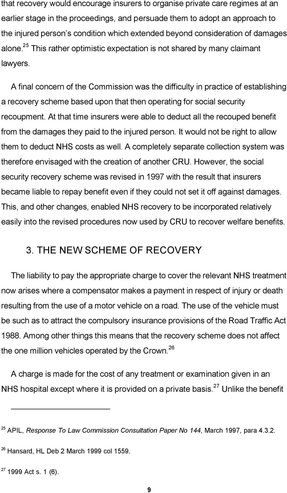 A final concern of the Commission was the difficulty in practice of establishing a recovery scheme based upon that then operating for social security recoupment.