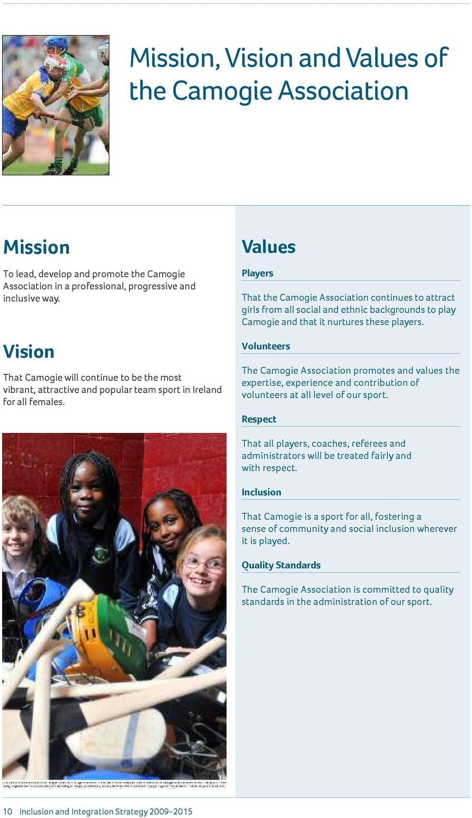 Values Players That the Camogie Association continues to attract girls from all social and ethnic backgrounds to play Camogie and that it nurtures these players.