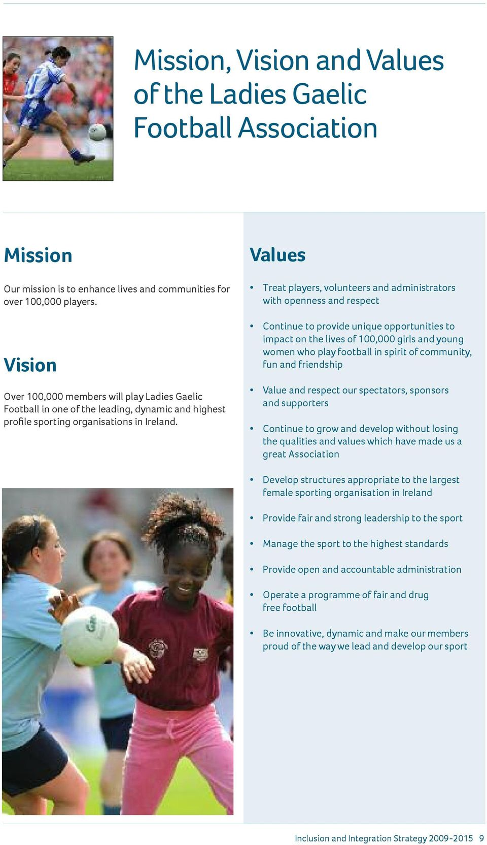 Values Treat players, volunteers and administrators with openness and respect Continue to provide unique opportunities to impact on the lives of 100,000 girls and young women who play football in