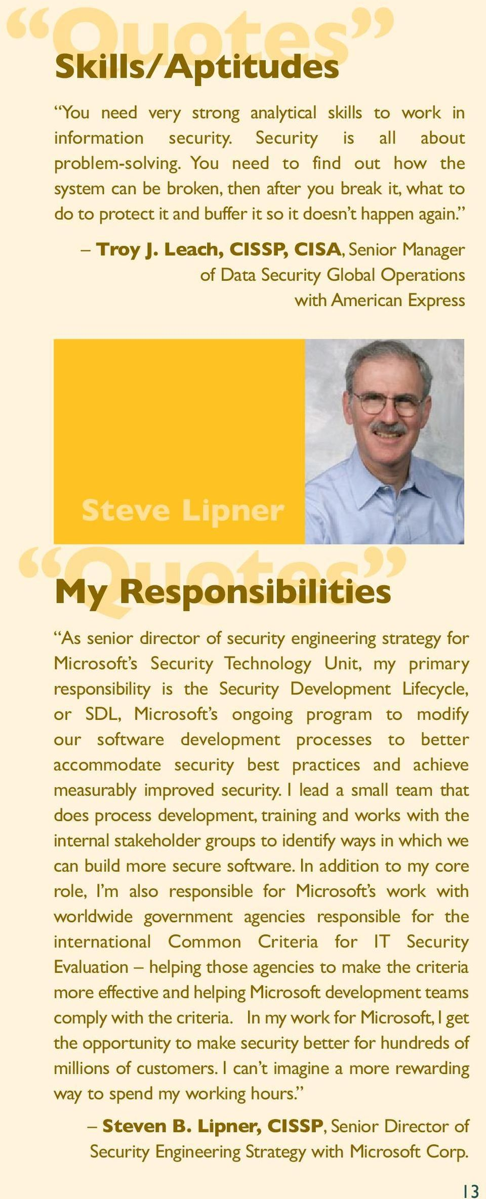 Leach, CISSP, CISA, Senior Manager of Data Security Global Operations with American Express Steve Lipner Quotes My Responsibilities As senior director of security engineering strategy for Microsoft s