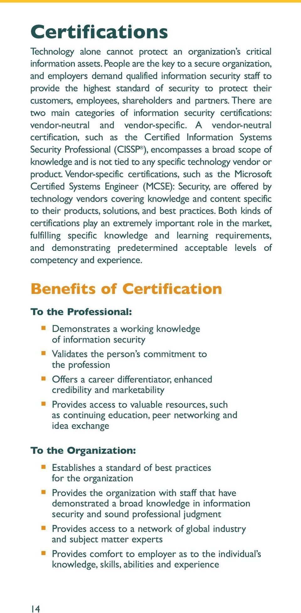 and partners. There are two main categories of information security certifications: vendor-neutral and vendor-specific.