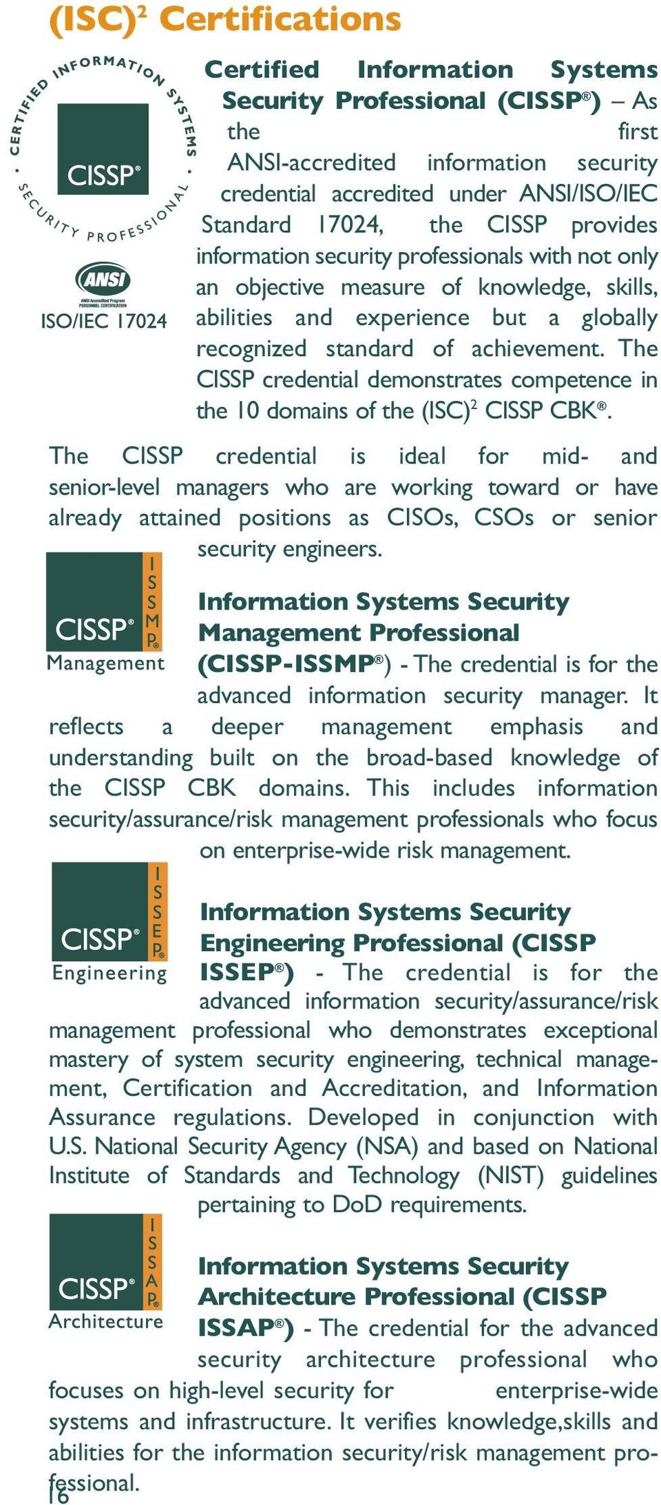 The CISSP credential demonstrates competence in the 10 domains of the (ISC) 2 CISSP CBK.