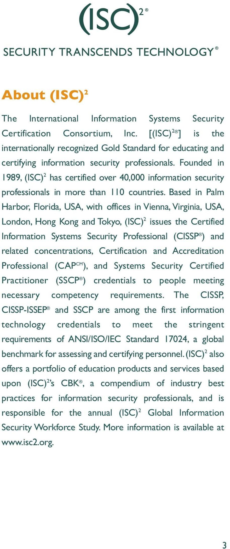 Founded in 1989, (ISC) 2 has certified over 40,000 information security professionals in more than 110 countries.