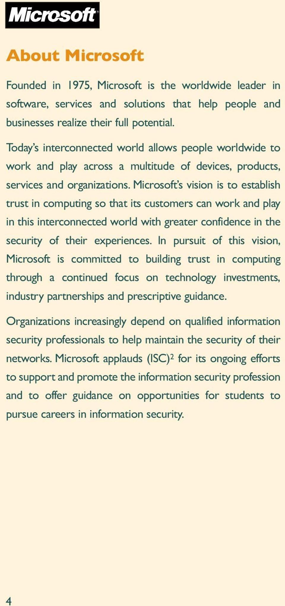 Microsoft s vision is to establish trust in computing so that its customers can work and play in this interconnected world with greater confidence in the security of their experiences.