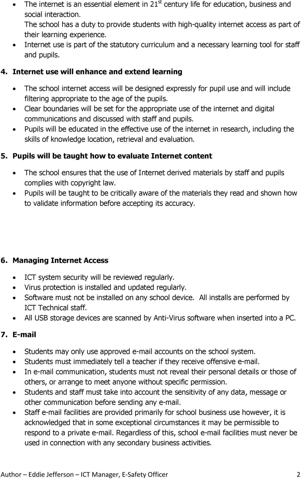 Internet use is part of the statutory curriculum and a necessary learning tool for staff and pupils. 4.