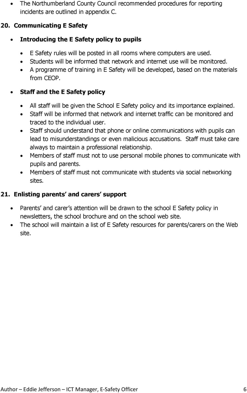 Students will be informed that network and internet use will be monitored. A programme of training in E Safety will be developed, based on the materials from CEOP.