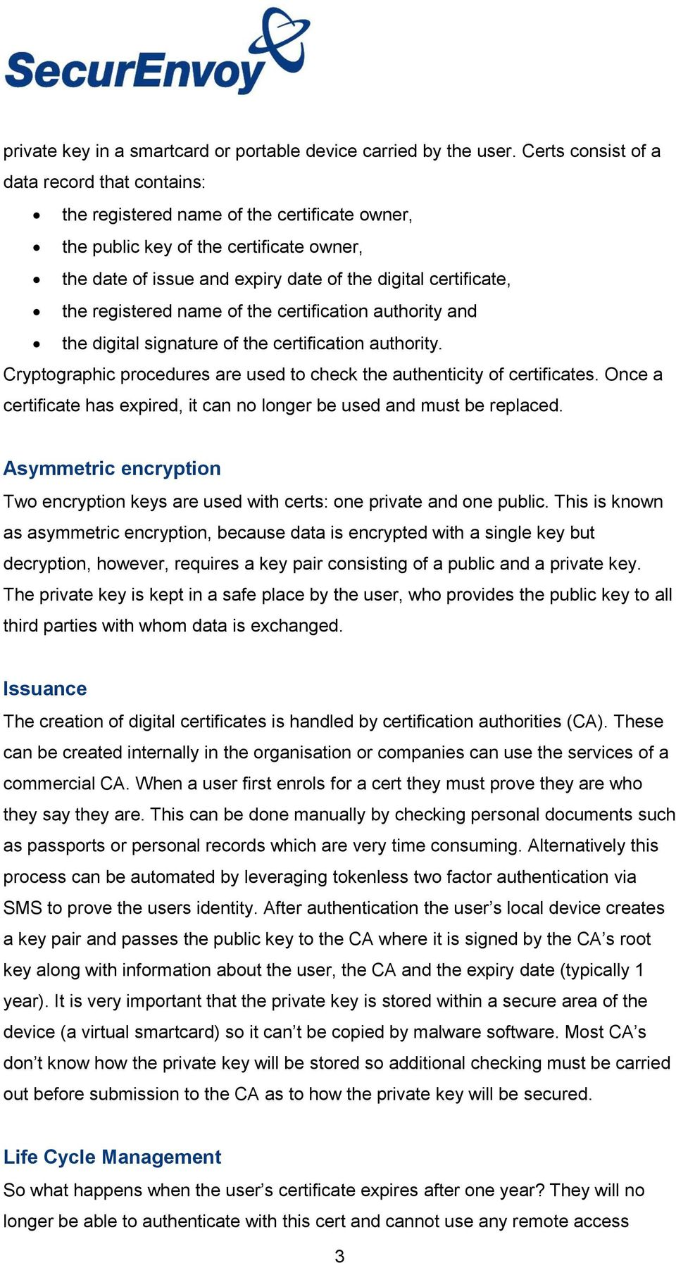 registered name of the certification authority and the digital signature of the certification authority. Cryptographic procedures are used to check the authenticity of certificates.