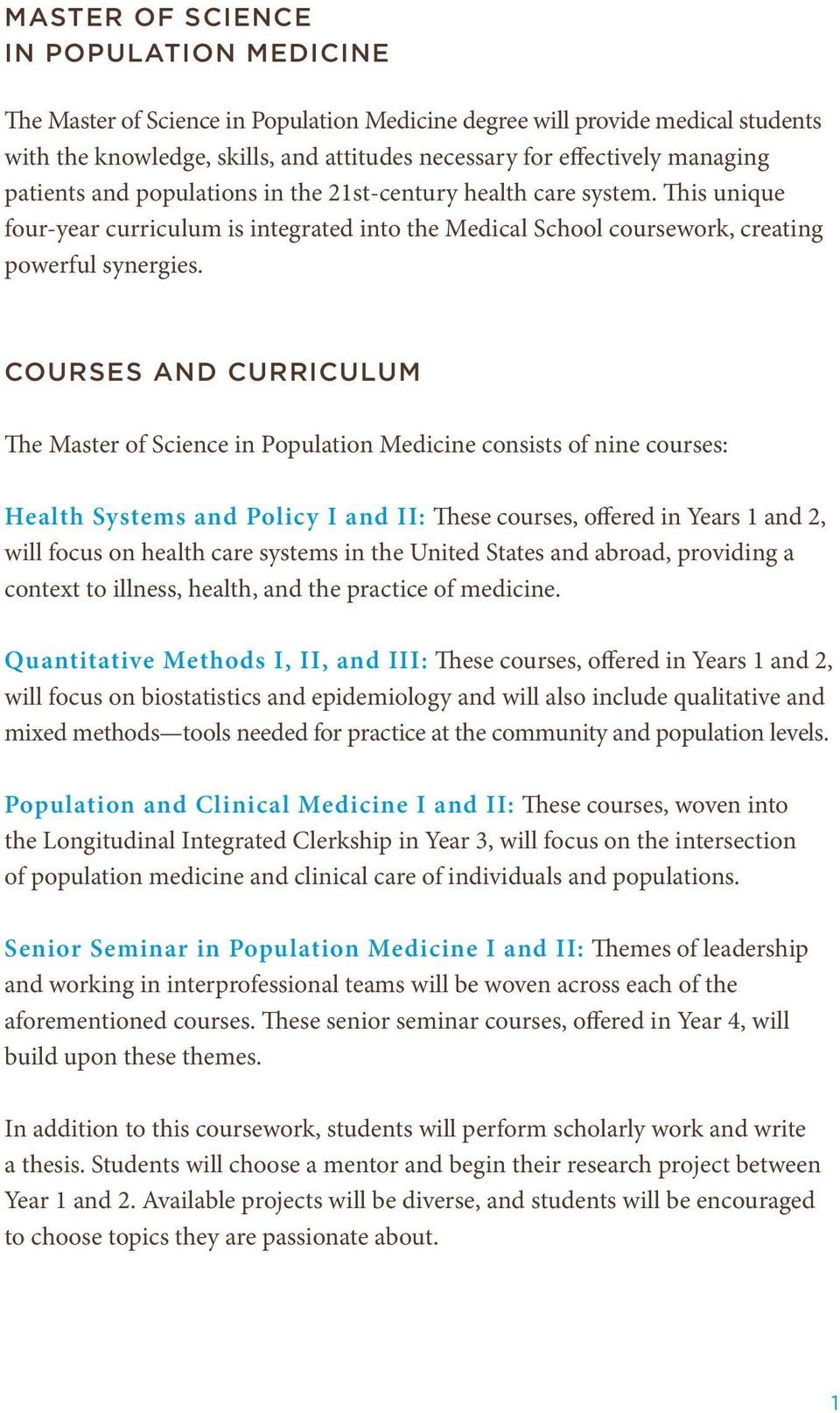 COURSES AND CURRICULUM The Master of Science in Population Medicine consists of nine courses: Health Systems and Policy I and II: These courses, offered in Years 1 and 2, will focus on health care