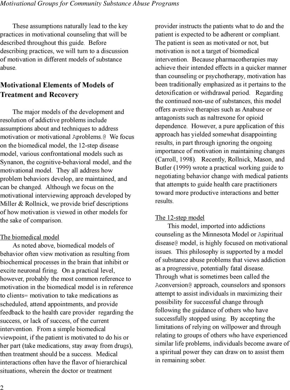 Motivational Elements of Models of Treatment and Recovery The major models of the development and resolution of addictive problems include assumptions about and techniques to address motivation or