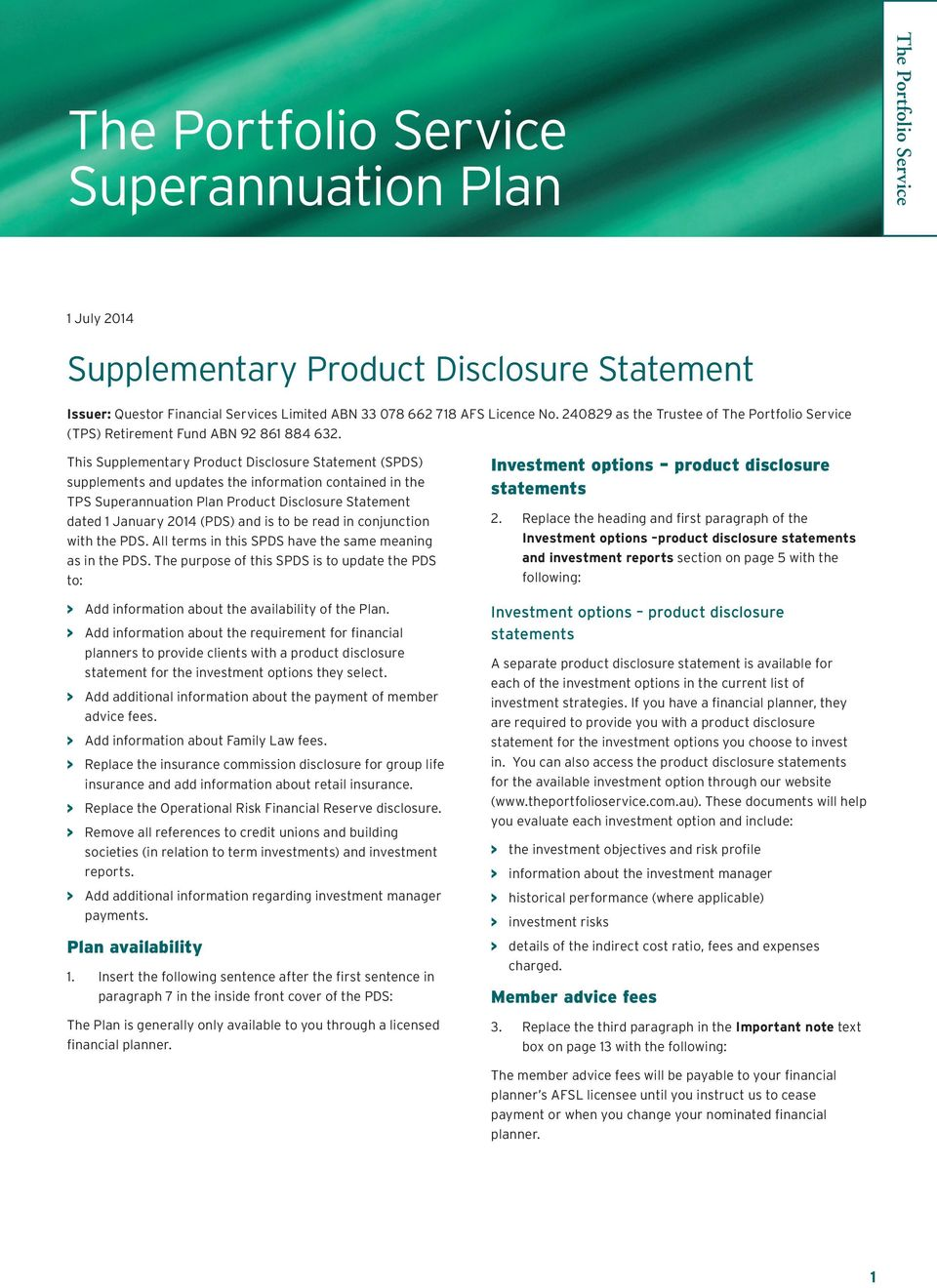 This Supplementary Product Disclosure Statement (SPDS) supplements and updates the information contained in the TPS Superannuation Plan Product Disclosure Statement dated 1 January 2014 (PDS) and is
