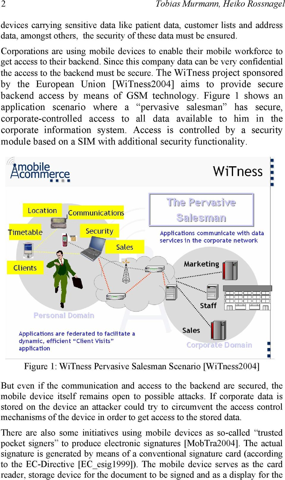 The WiTness project sponsored by the European Union [WiTness2004] aims to provide secure backend access by means of GSM technology.
