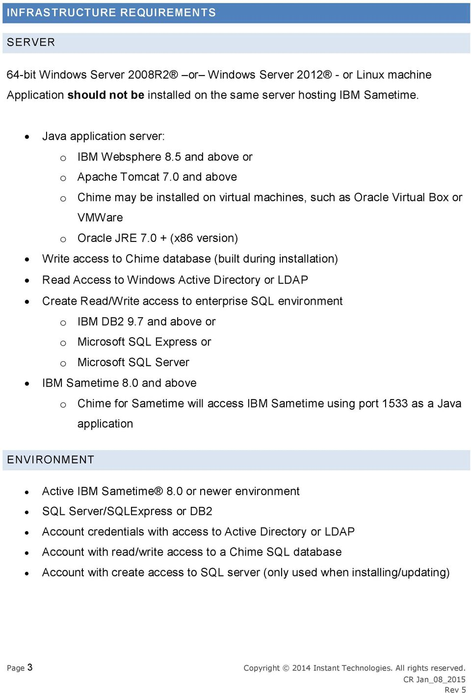 0 + (x86 version) Write access to Chime database (built during installation) Read Access to Windows Active Directory or LDAP Create Read/Write access to enterprise SQL environment o IBM DB2 9.