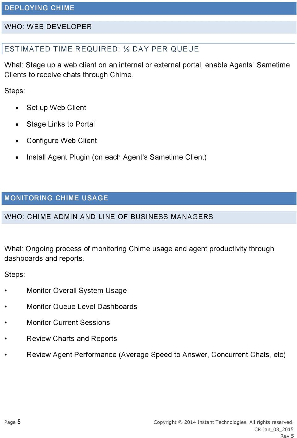 Set up Web Client Stage Links to Portal Configure Web Client Install Agent Plugin (on each Agent s Sametime Client) MONITORING CHIME USAGE WHO: CHIME ADMIN AND LINE OF
