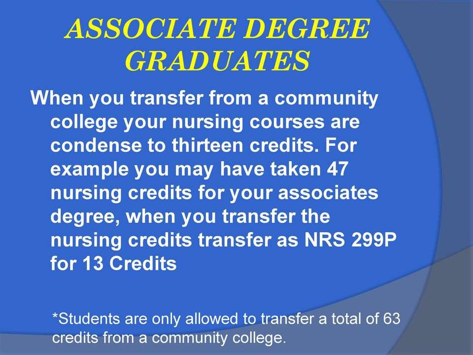 For example you may have taken 47 nursing credits for your associates degree, when you