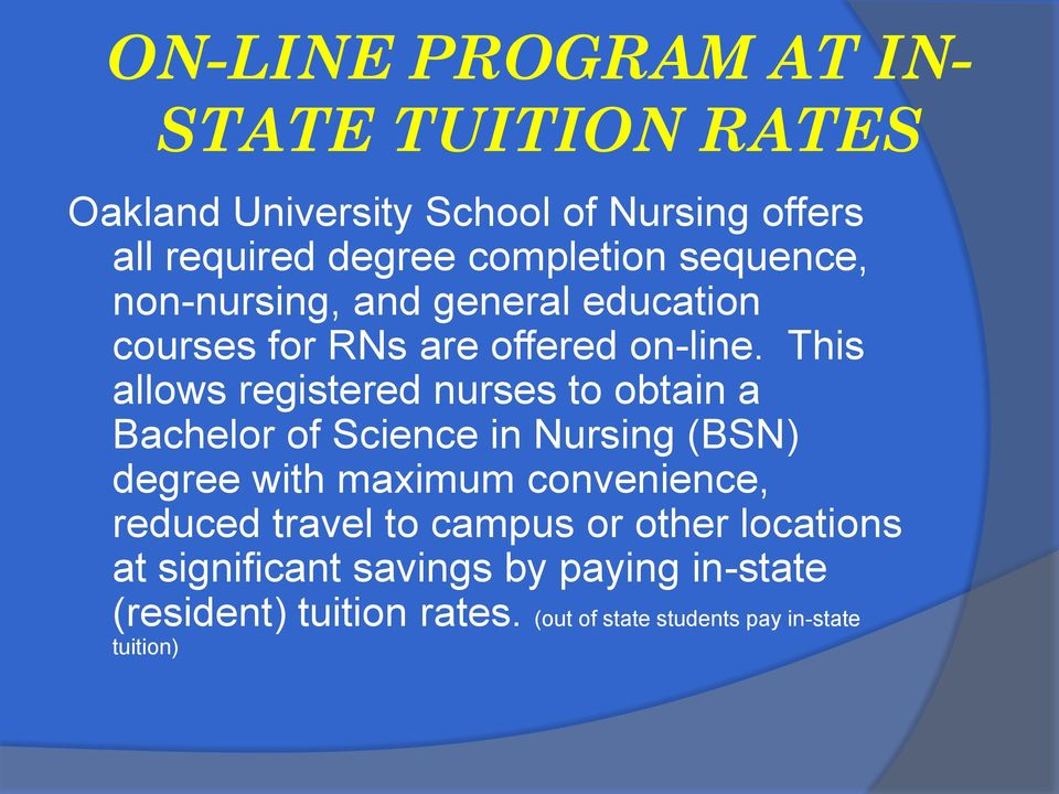 This allows registered nurses to obtain a Bachelor of Science in Nursing (BSN) degree with maximum convenience,