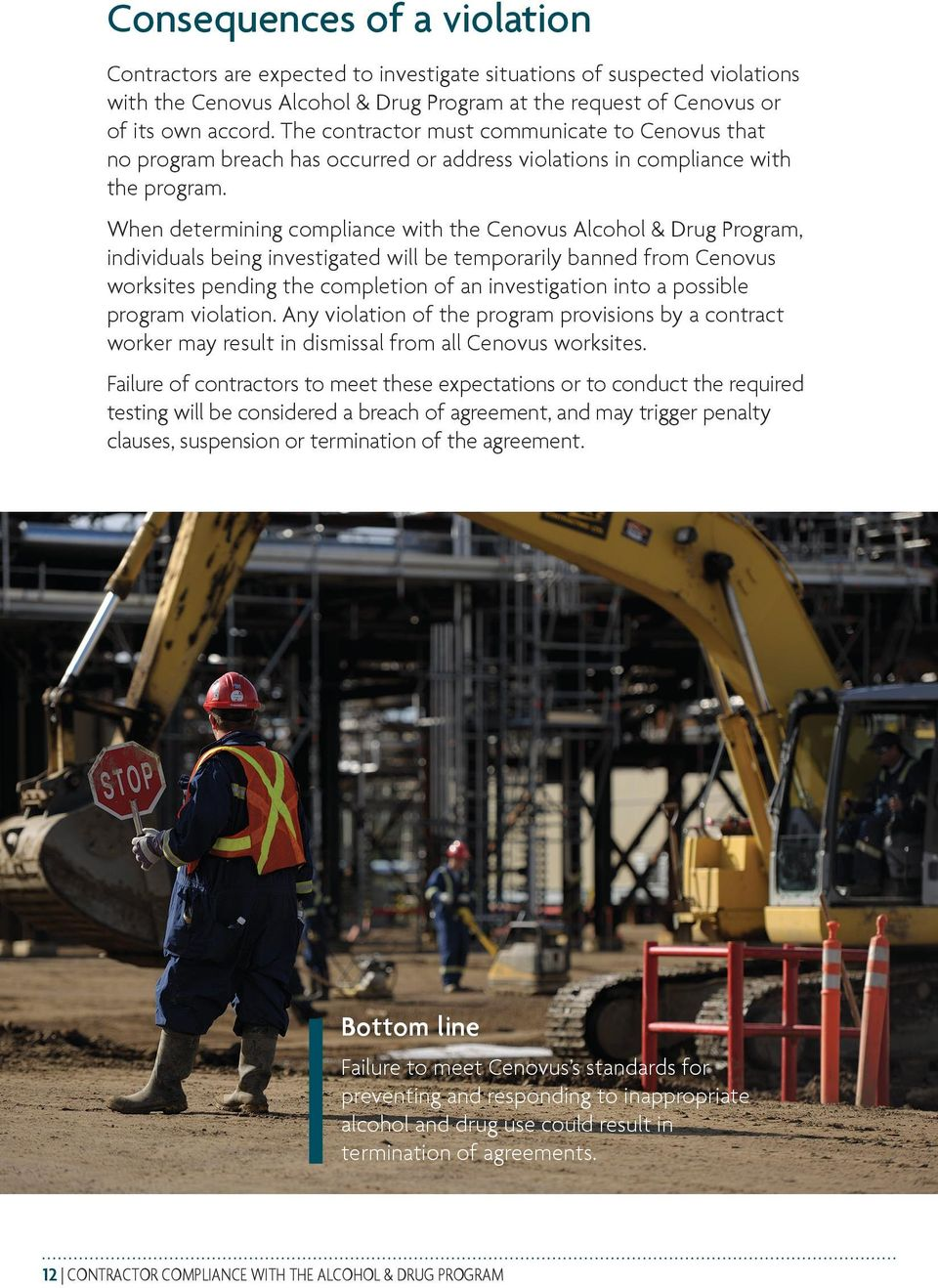 When determining compliance with the Cenovus Alcohol & Drug Program, individuals being investigated will be temporarily banned from Cenovus worksites pending the completion of an investigation into a