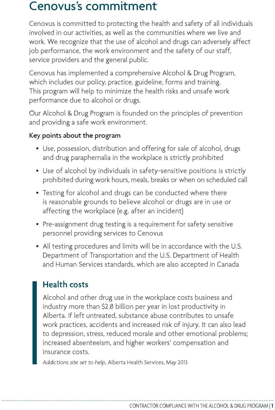 Cenovus has implemented a comprehensive Alcohol & Drug Program, which includes our policy, practice, guideline, forms and training.