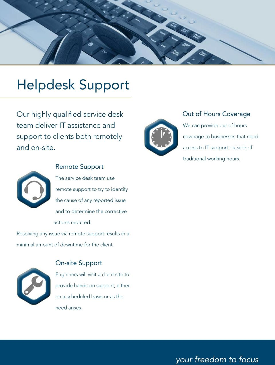 The service desk team use remote support to try to identify the cause of any reported issue and to determine the corrective actions required.