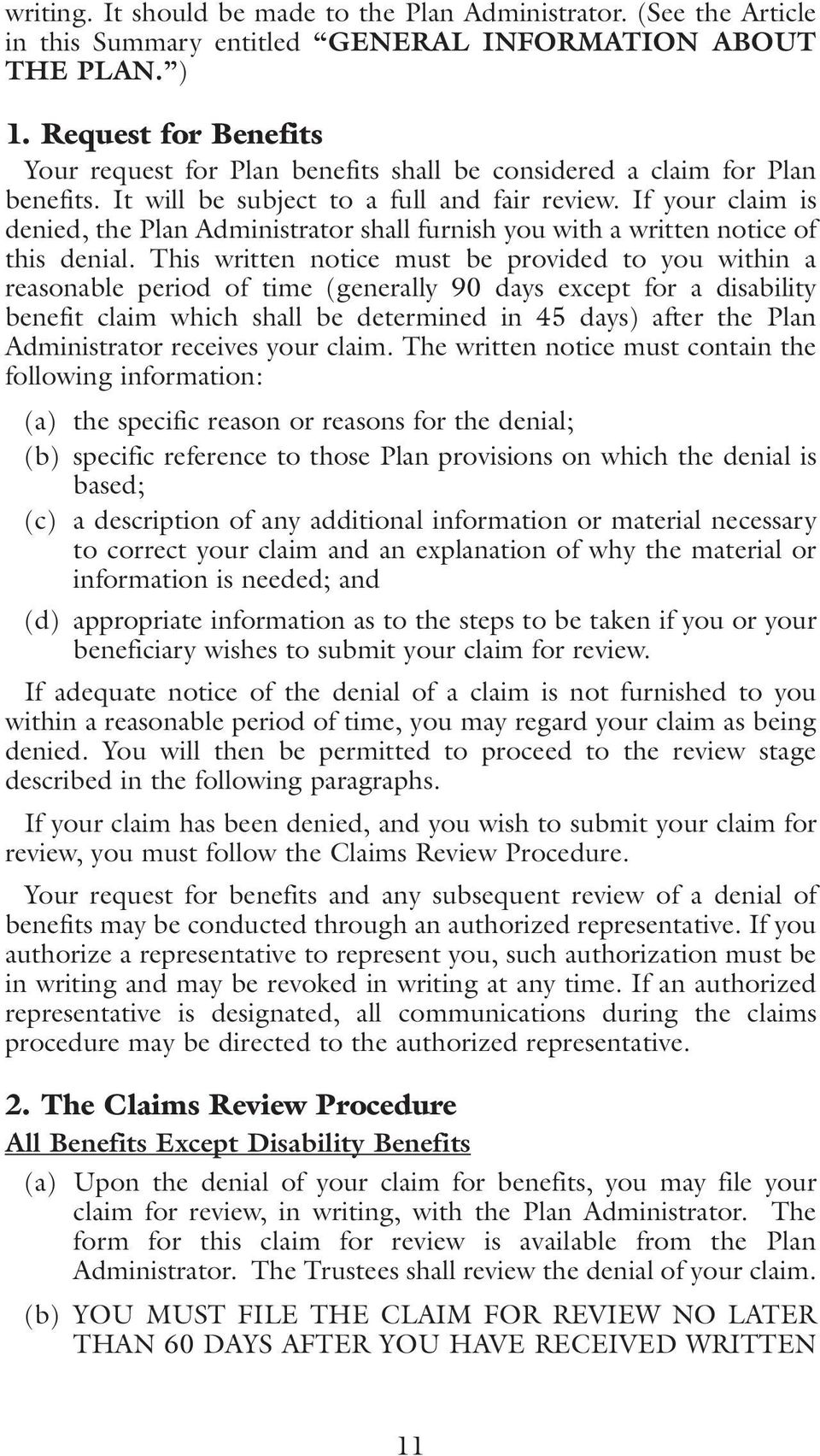If your claim is denied, the Plan Administrator shall furnish you with a written notice of this denial.