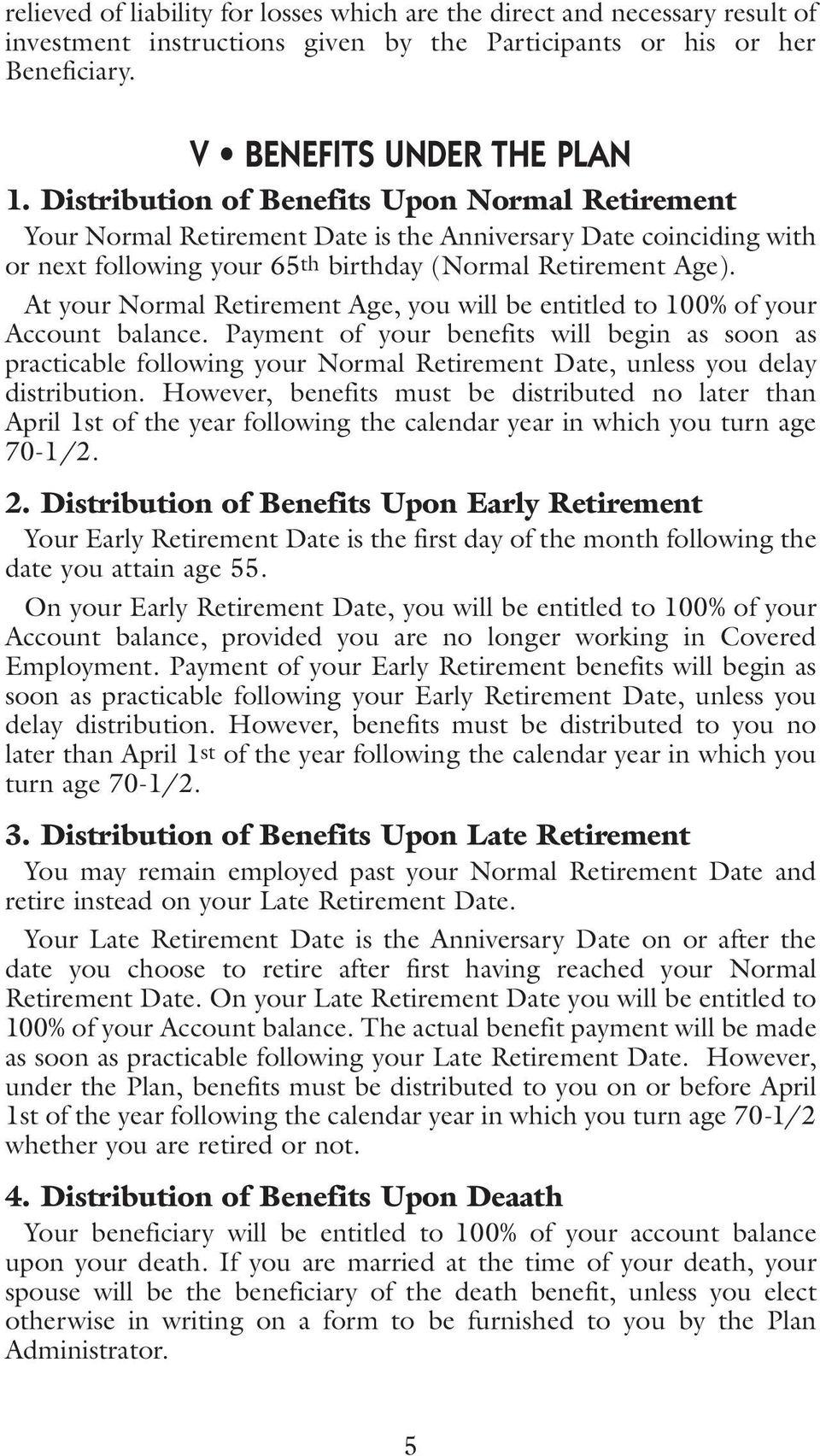 At your Normal Retirement Age, you will be entitled to 100% of your Account balance.