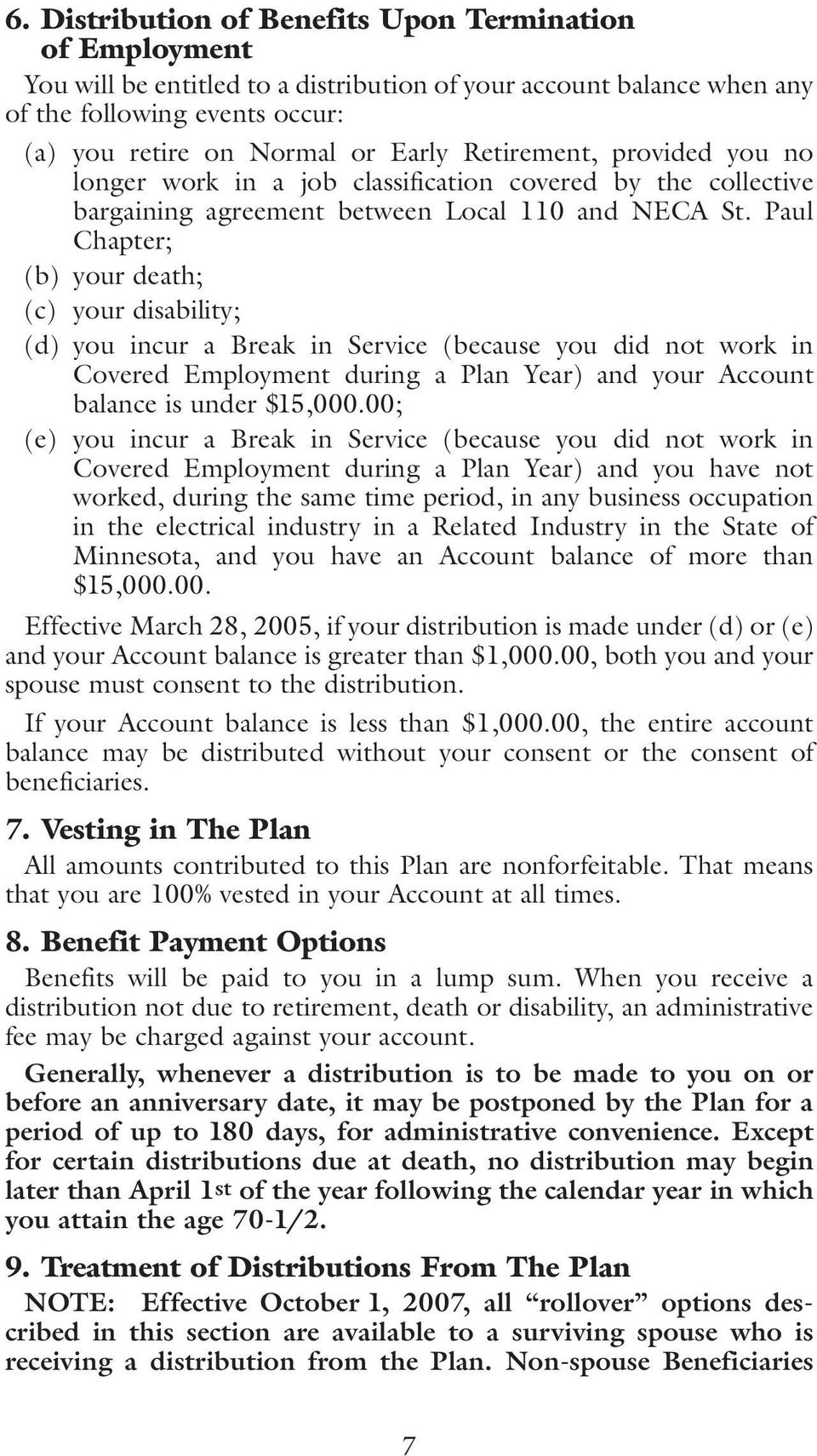 Paul Chapter; (b) your death; (c) your disability; (d) you incur a Break in Service (because you did not work in Covered Employment during a Plan Year) and your Account balance is under $15,000.