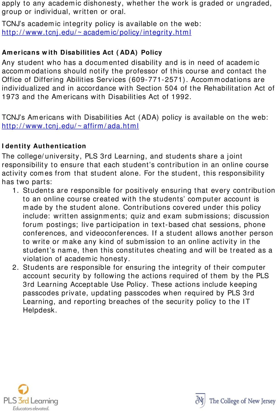 html Americans with Disabilities Act (ADA) Policy Any student who has a documented disability and is in need of academic accommodations should notify the professor of this course and contact the