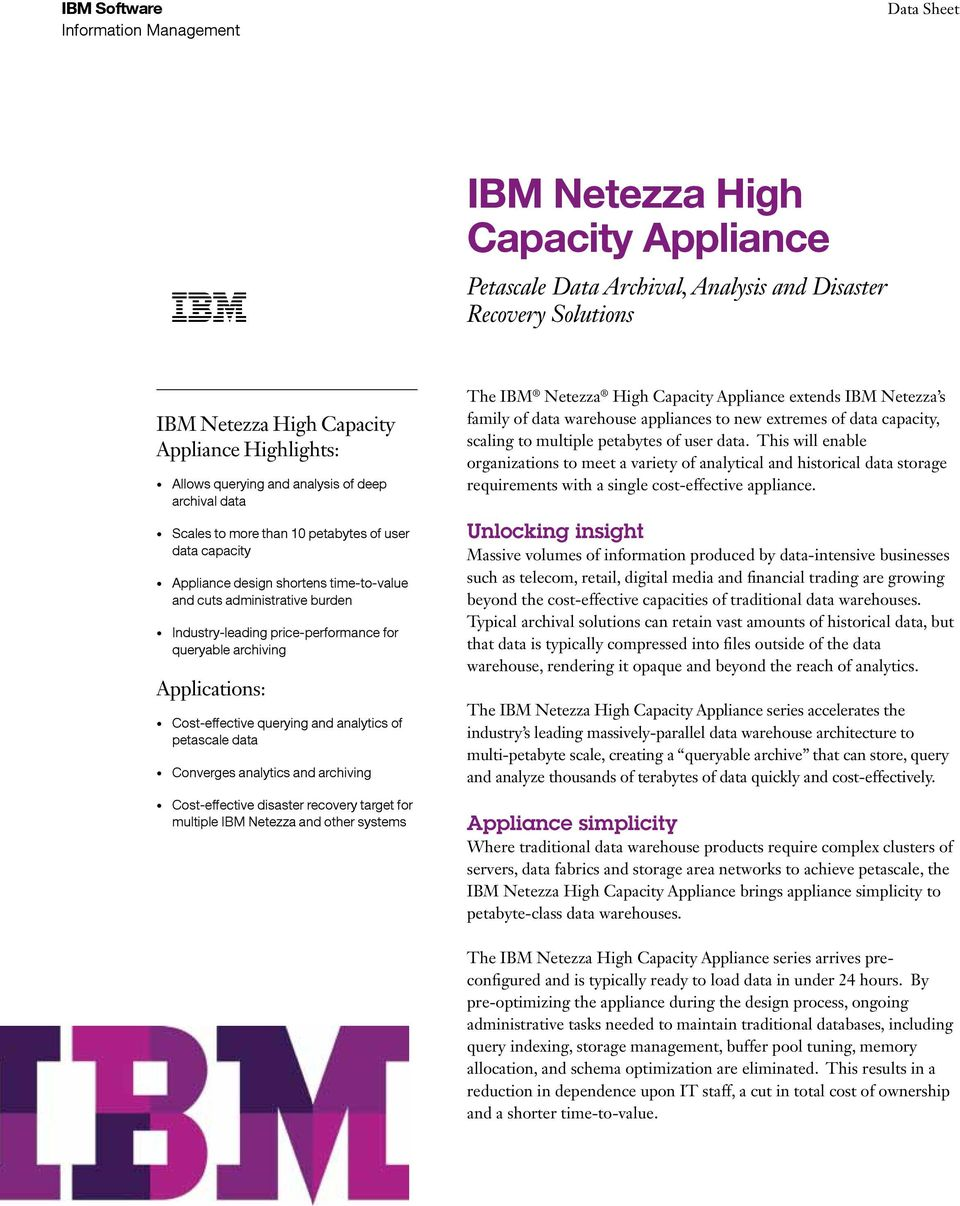 Applications: Cost-effective querying and analytics of petascale data Converges analytics and archiving Cost-effective disaster recovery target for multiple IBM Netezza and other systems The IBM