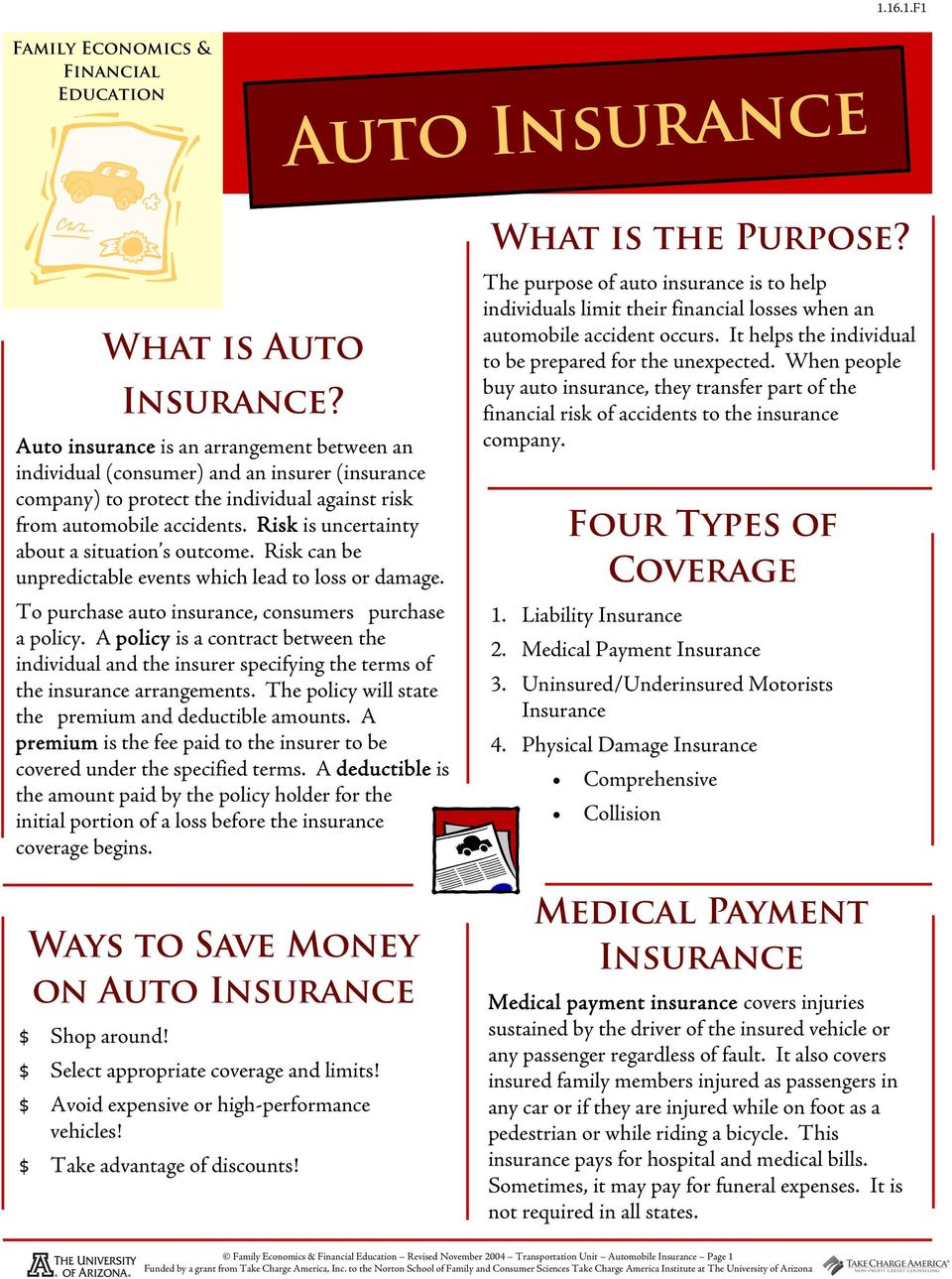 Risk is uncertainty about a situation s outcome. Risk can be unpredictable events which lead to loss or damage. To purchase auto insurance, consumers purchase a policy.