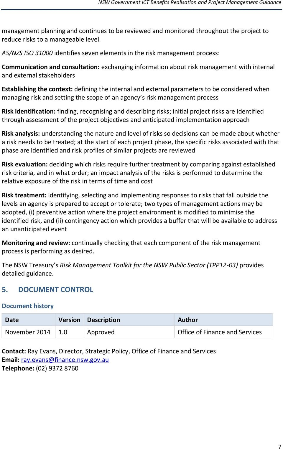 Establishing the context: defining the internal and external parameters to be considered when managing risk and setting the scope of an agency s risk management process Risk identification: finding,