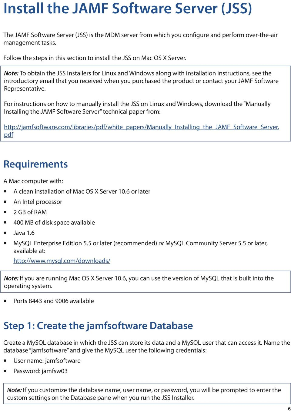 Note: To obtain the JSS Installers for Linux and Windows along with installation instructions, see the introductory email that you received when you purchased the product or contact your JAMF