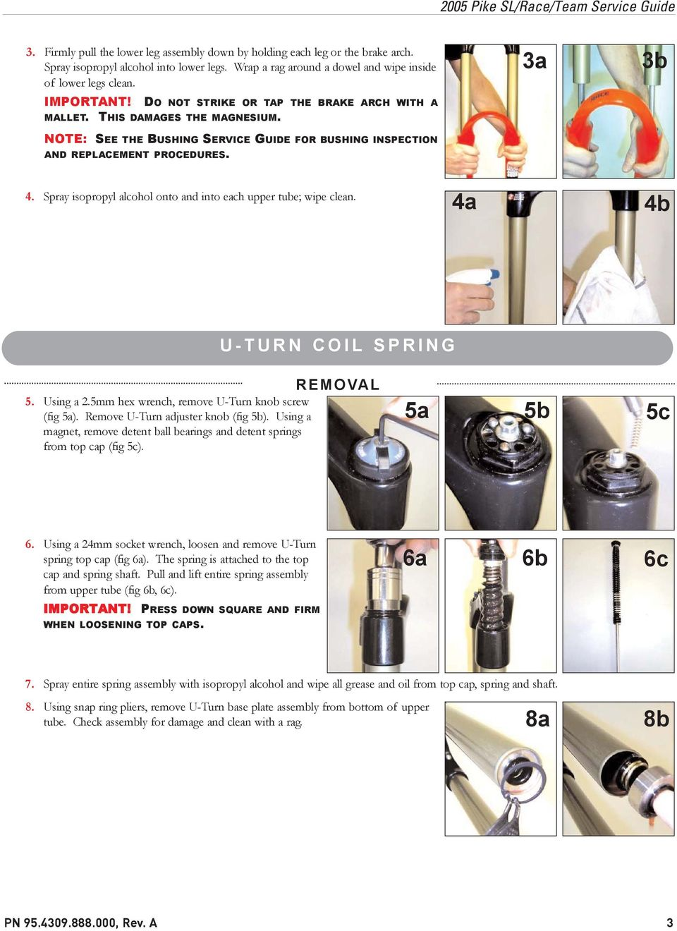 Spray isopropyl alcohol onto and into each upper tube; wipe clean. 4a 4b U-TURN COIL SPRING REMOVAL 5. Using a 2.5mm hex wrench, remove U-Turn knob screw (fig 5a).