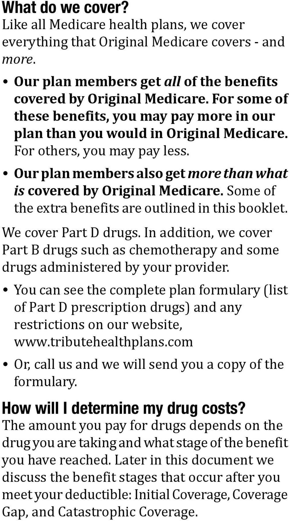 Some of the extra benefits are outlined in this booklet. We cover Part D drugs. In addition, we cover Part B drugs such as chemotherapy and some drugs administered by your provider.
