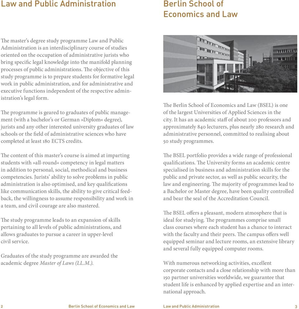 The objective of this study programme is to prepare students for formative legal work in public administration, and for administrative and executive functions independent of the respective