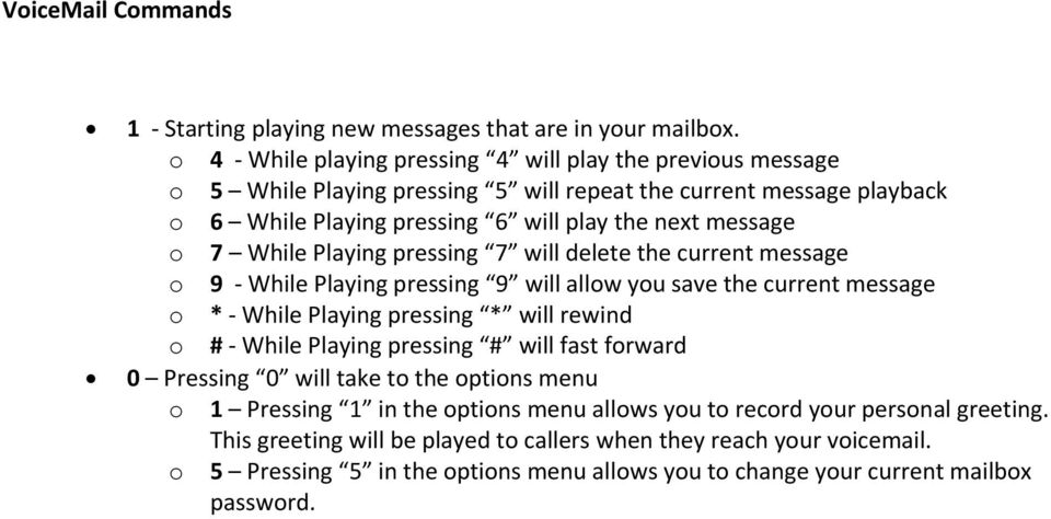 While Playing pressing 7 will delete the current message o 9 While Playing pressing 9 will allow you save the current message o * While Playing pressing * will rewind o # While Playing