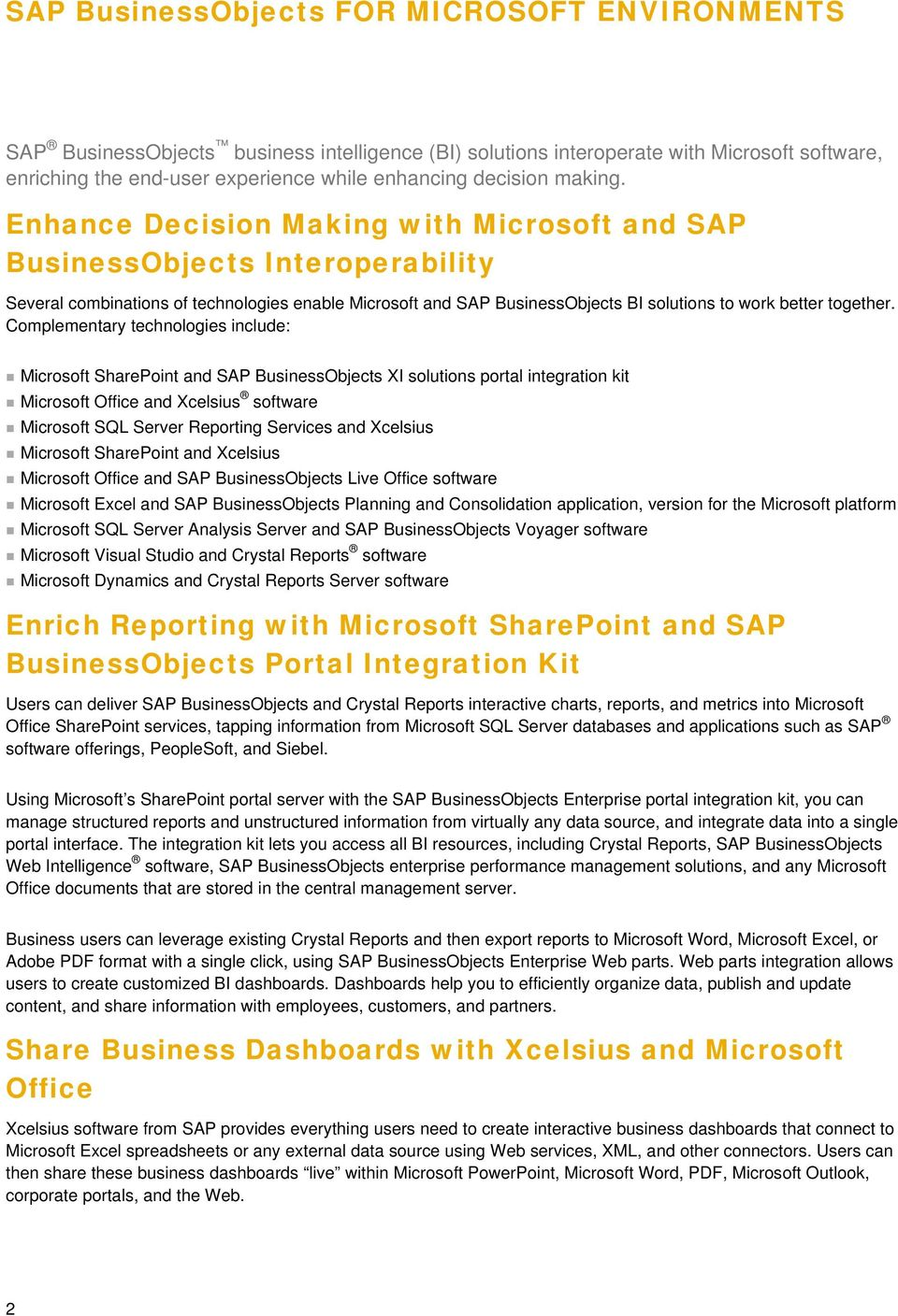 Enhance Decision Making with Microsoft and SAP BusinessObjects Interoperability Several combinations of technologies enable Microsoft and SAP BusinessObjects BI solutions to work better together.