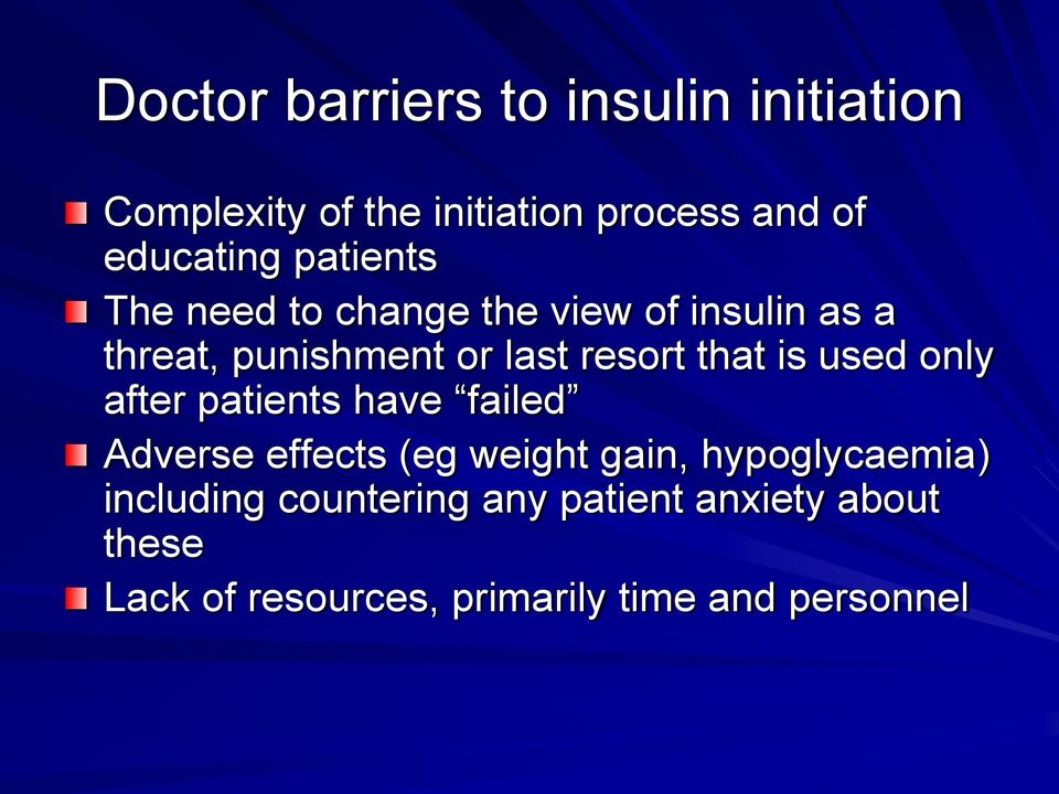 is used only after patients have failed Adverse effects (eg weight gain, hypoglycaemia)