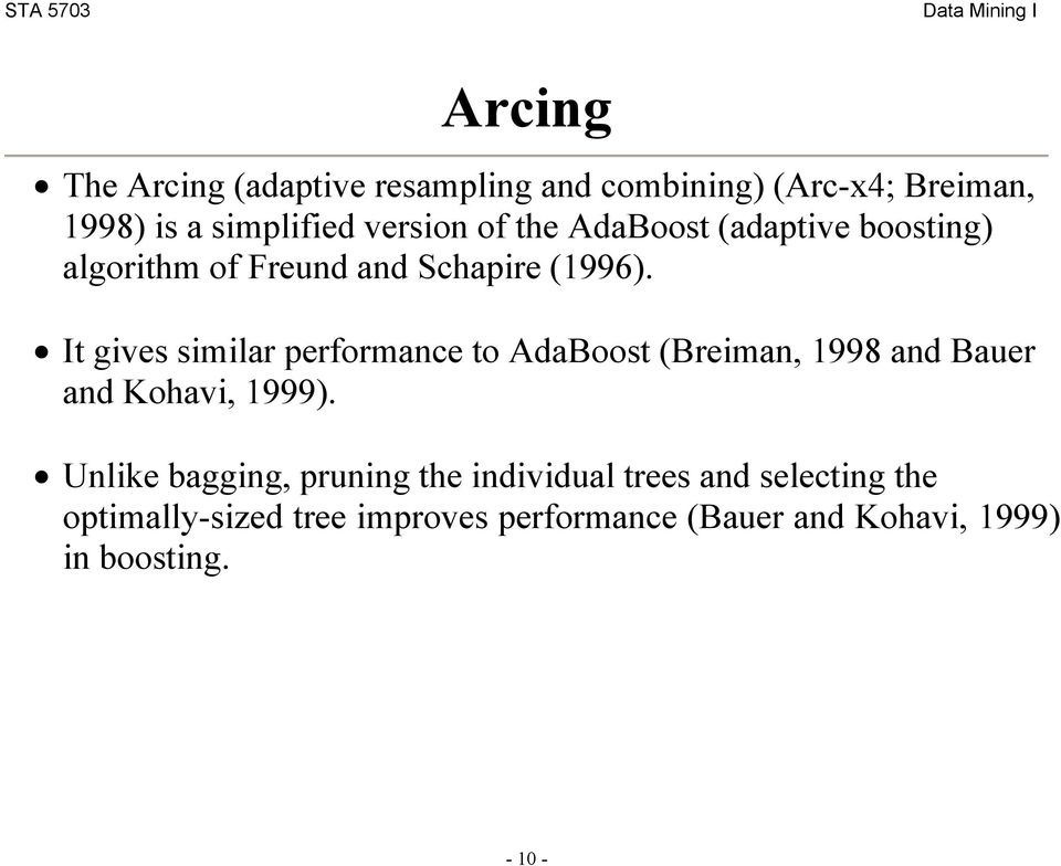 It gives similar performance to AdaBoost (Breiman, 1998 and Bauer and Kohavi, 1999).