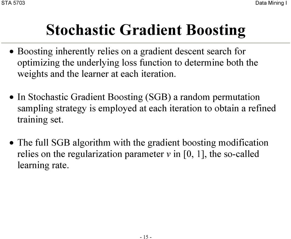 In Stochastic Gradient Boosting (SGB) a random permutation sampling strategy is employed at each iteration to obtain a