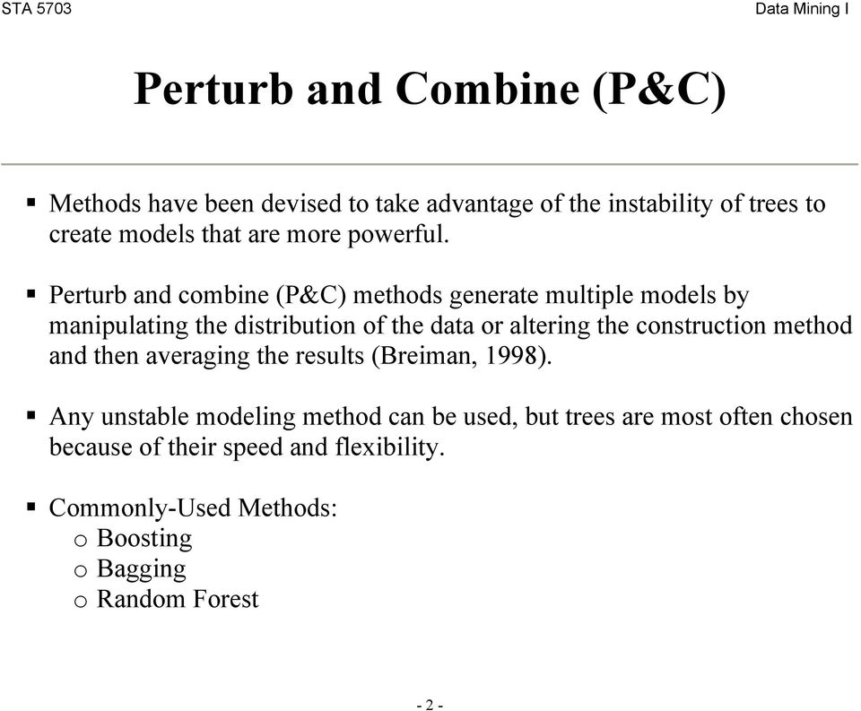 Perturb and combine (P&C) methods generate multiple models by manipulating the distribution of the data or altering the