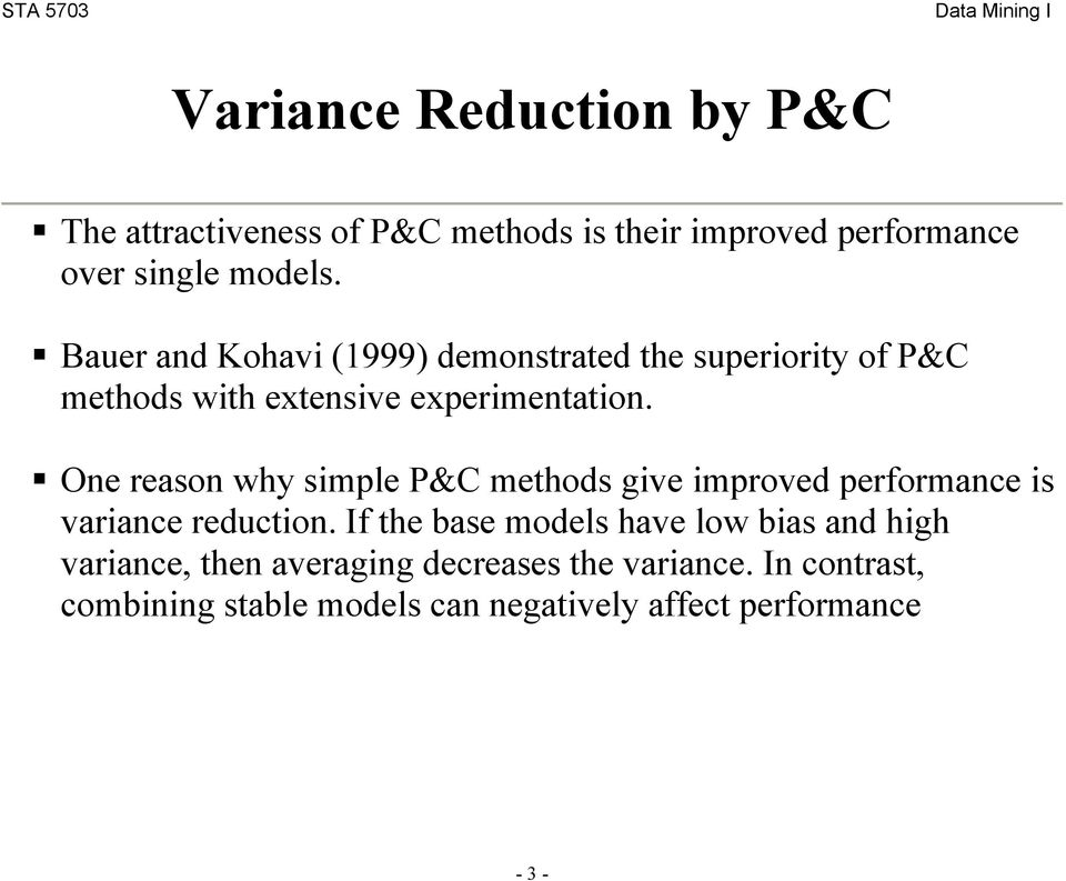 One reason why simple P&C methods give improved performance is variance reduction.