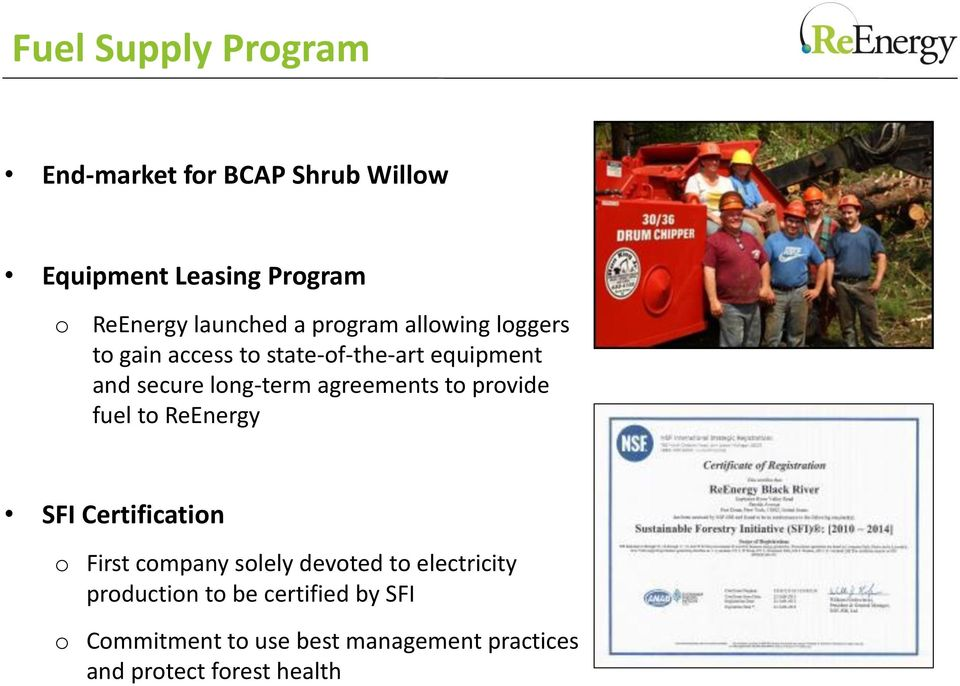 agreements to provide fuel to ReEnergy SFI Certification o First company solely devoted to