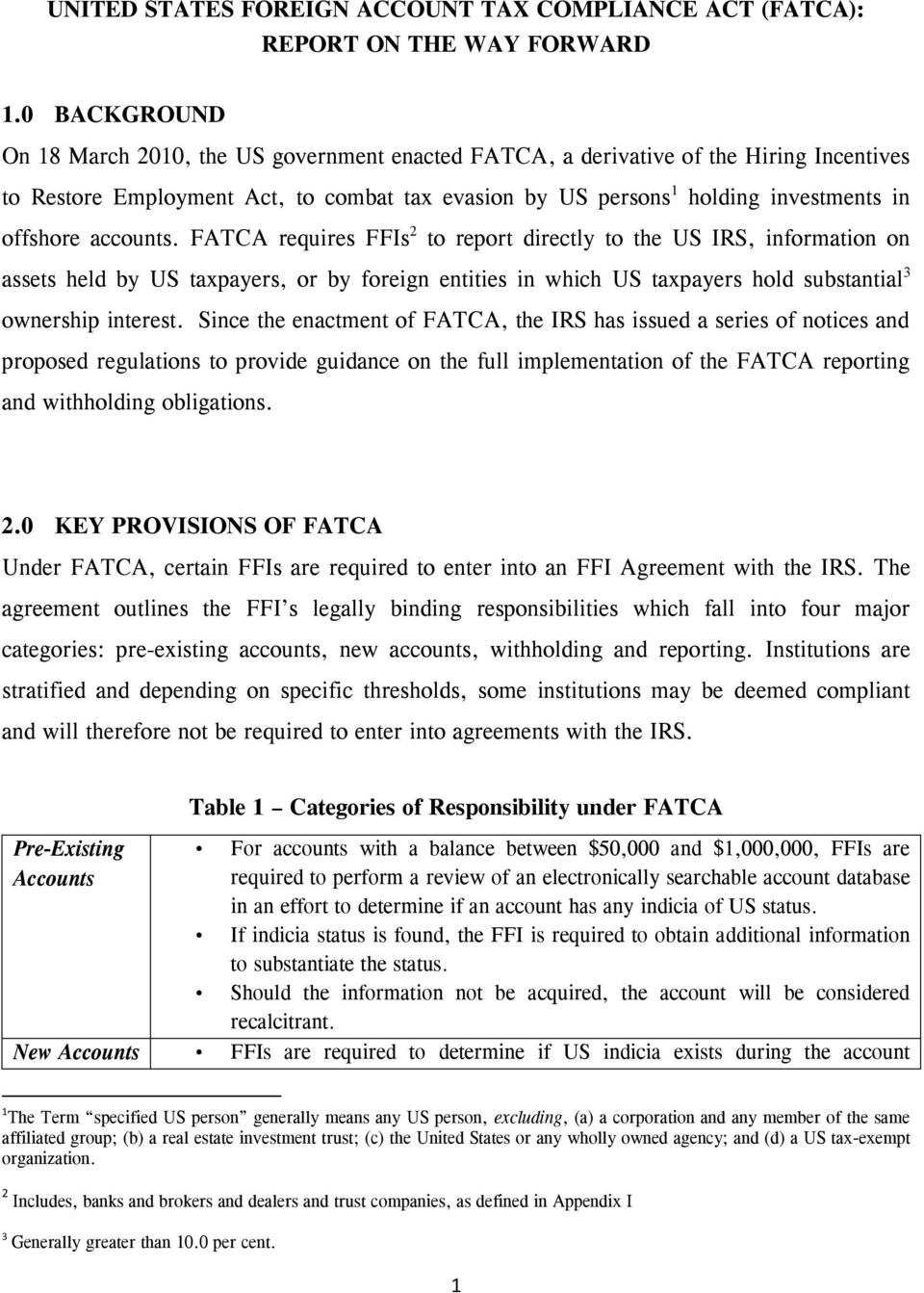 accounts. FATCA requires FFIs 2 to report directly to the US IRS, information on assets held by US taxpayers, or by foreign entities in which US taxpayers hold substantial 3 ownership interest.